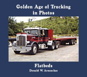 FLATBEDS is the latest in the Series of Golden Age of Trucking in Photos by Don Arnauckas